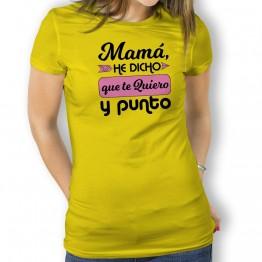Camiseta Mamá Te Quiero y Punto para MUJER