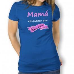 Camiseta Mamá Tenias Razón para mujer
