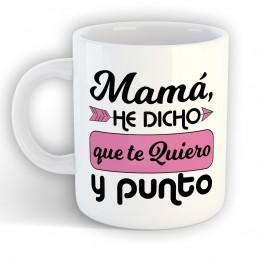 Taza Mamá Te Quiero y Punto